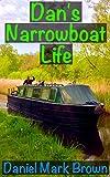 Dan's Narrowboat Life (The Narrowboat Lad Series Book 2) (English Edition)