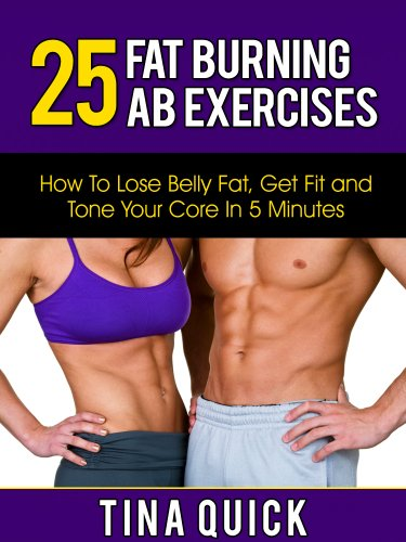 25 Fat Burning Ab Exercises: How To Lose Belly Fat, Get Fit and Tone Your Core In 5 Minutes