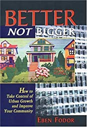 Better Not Bigger How To Take Control of Urban Growth and Improve Your CommunityEben Fodor