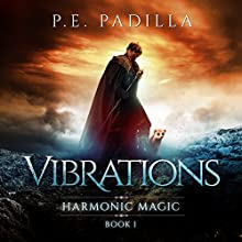 Vibrations: Harmonic Magic Book 1 Audiobook by P.E. Padilla Narrated by Alex Beckham