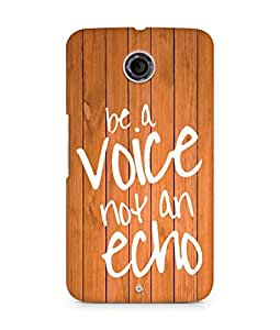 AMEZ be a voice not an echo Back Cover For Motorola Nexus 6