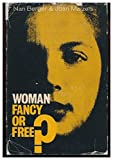 Woman - Fancy or Free? : Some Thoughts on Woman's Status in Britain Today / by Nan Berger and Joan Maizels