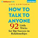 How to Talk to Anyone: 92 Little Tricks for Big Success in Relationships | Livre audio Auteur(s) : Leil Lowndes Narrateur(s) : Leil Lowndes, Joyce Bean