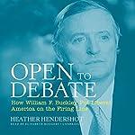 Open to Debate: How William F. Buckley Put Liberal America on the Firing Line | Heather Hendershot