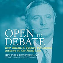 Open to Debate: How William F. Buckley Put Liberal America on the Firing Line Audiobook by Heather Hendershot Narrated by Elisabeth Rodgers