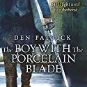 The Boy with the Porcelain Blade (       UNABRIDGED) by Den Patrick Narrated by Jack Marshall