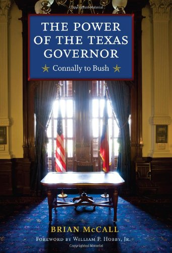 Local Experiences: The Power of the Texas Governor: Connally to Bush