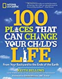 img - for 100 Places That Can Change Your Child's Life: From Your Backyard to the Ends of the Earth book / textbook / text book
