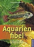 Aquarienfibel: Fische und Pflanzen im S��wasseraquarium