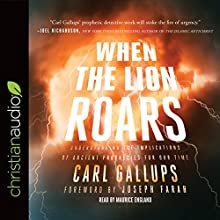 When the Lion Roars: Understanding the Implications of Ancient Prophecies for Our Time Audiobook by Carl Gallups, Joseph Farah - foreword Narrated by Maurice England