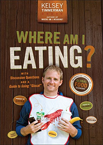 """Kelsey Timmerman - Where Am I Eating: An Adventure Through the Global Food Economy with Discussion Questions and a Guide to Going """"Glocal"""""""