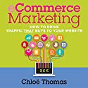 ECommerce Marketing: How to Drive Traffic That Buys to Your Website (       UNABRIDGED) by Chloe Thomas Narrated by Joe Bronzi
