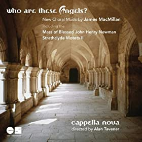Who Are These Angels? New Choral Music by James MacMillan