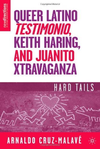 Queer Latino Testimonio, Keith Haring, and Juanito Xtravaganza: Hard Tails (New Directions in Latino American Culture)