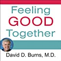 Feeling Good Together: The Secret to Making Troubled Relationships Work Audiobook by David D. Burns Narrated by Alan Sklar