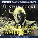 Letter From America 3: The Final Years, 1982-2003 Radio/TV Program by Alistair Cooke Narrated by Alistair Cooke