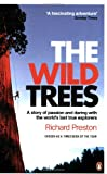 Richard Preston The Wild Trees: A Story of Passion and Daring with the World's Last True Explorers