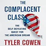 The Complacent Class: The Self-Defeating Quest for the American Dream | Tyler Cowen