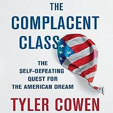 The Complacent Class: The Self-Defeating Quest for the American Dream | Livre audio Auteur(s) : Tyler Cowen Narrateur(s) : Walter Dixon