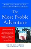 Book cover for The Most Noble Adventure: The Marshall Plan and How America Helped Rebuild Europe