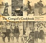 The Cowgirls Cookbook: Recipes for Your Home on the Range