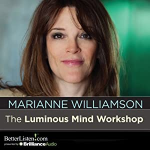 The Luminous Mind Workshop | [Marianne Williamson]