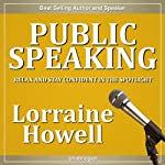 Public Speaking: Relax and Stay Confident in the Spotlight | Lorraine Howell