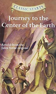 Classic Starts: Journey to the Center of the Earth (Classic Starts Series) by Jules Verne, Kathleen Olmstead, Eric Freeberg and Arthur Pober Ed.D
