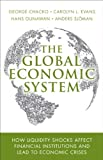 The Global Economic System: How Liquidity Shocks Affect Financial Institutions and Lead to Economic Crises