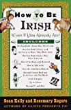 How to Be Irish: (Even if You Already Are) (0375752366) by Kelly, Sean