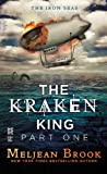 The Kraken King Part I: The Kraken King and the Scribbling Spinster (A Novel of the Iron Seas)