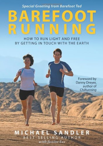 Barefoot Running: Michael Sandler, Jessica Lee, Danny Dreyer, Barefoot Ted: 9780984382200: Amazon.com: Books