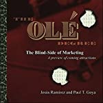 The Ole Degree: The Blind Side of Marketing | Jesus Ramirez,Paul T. Goya