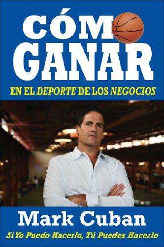 Mark Cuban - Cómo Ganar en el Deporte de los Negocios