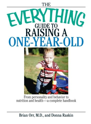 The Everything Guide To Raising A One-Year-Old: From Personality And Behavior To Nutrition And Health--A Complete Handbook front-1042291