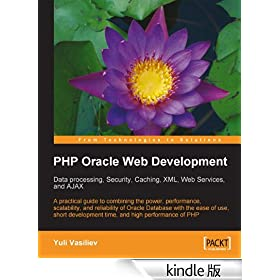 PHP Oracle Web Development: Data processing, Security, Caching, XML, Web Services, and Ajax