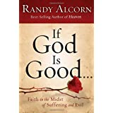 If God Is Good: Faith in the Midst of Suffering and Evil ~ Randy Alcorn