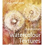 img - for Watercolour Textures[ WATERCOLOUR TEXTURES ] By Blockley, Ann ( Author )Oct-28-2007 Hardcover book / textbook / text book