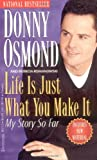 Life Is Just What You Make It: My Story So Far (0786889713) by Donny Osmond