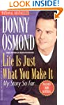 Life Is Just What You Make It: My Sto...