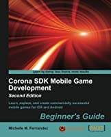 Corona SDK Mobile Game Development Beginners Guide, 2nd Edition Front Cover