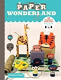 Michelle Romo Paper Wonderland: 32 Terribly Cute Toys Ready to Cut, Fold and Build
