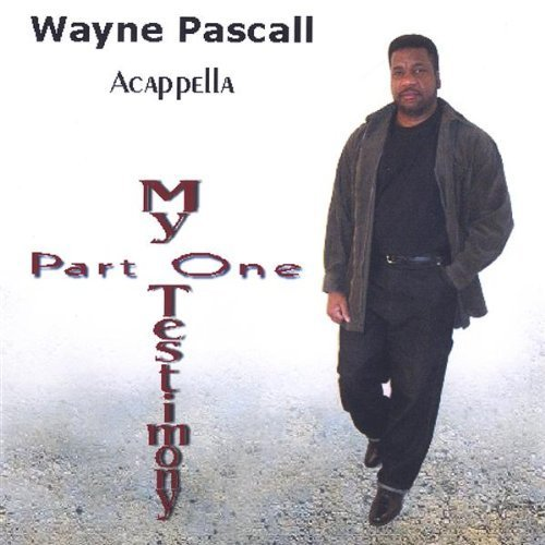 my-testimony-pt-1-by-pascall-wayne-acappella-2005-12-20