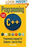 Programming:  C ++ Programming : Programming Language For Beginners: LEARN IN A DAY! (Swift, Apps, Javascript, PHP, Python, Sql, HTML)