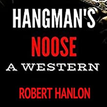 Hangman's Noose: A Texan Western Adventure | Livre audio Auteur(s) : Robert Hanlon Narrateur(s) : Theo Holland