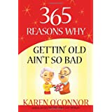 365 Reasons Why Gettin' Old Ain't So Bad ~ Karen O'Connor