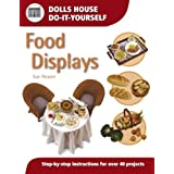 "Food Displays: Step-by-step Instructions for 40 Projects (Dolls' House Do-It-Yourself): Step-by-step Instructions for More Than 40 Projectsvon ""Sue Heaser"""