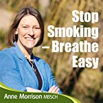 Stop Smoking - Breathe Easy: How to Quit Smoking and Be A Natural Non-Smoker | Anne Morrison