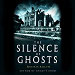 The Silence of Ghosts: A Novel | Jonathan Aycliffe