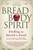 img - for Bread, Body, Spirit: Finding the Sacred in Food book / textbook / text book